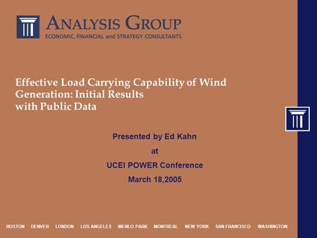BOSTON DENVER LONDON LOS ANGELES MENLO PARK MONTREAL NEW YORK SAN FRANCISCO WASHINGTON Effective Load Carrying Capability of Wind Generation: Initial Results.