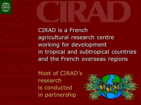 CIRAD is a French agricultural research centre working for development in tropical and subtropical countries and the French overseas regions Most of CIRAD's.