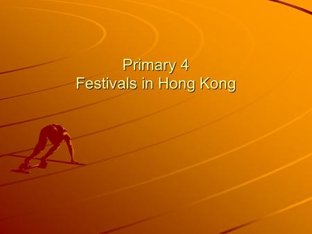 Primary 4 Festivals in Hong Kong. Textbook: New On Target! Book 4C Module: Hong Kong and its neighbours Unit: Festivals in Hong Kong Learning Objectives: