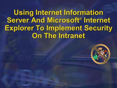 Using Internet Information Server And Microsoft ® Internet Explorer To Implement Security On The Intranet HTTP.