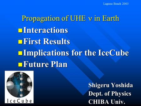 Propagation of UHE in Earth Interactions Interactions First Results First Results Implications for the IceCube Implications for the IceCube Future Plan.