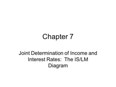 Joint Determination of Income and Interest Rates: The IS/LM Diagram