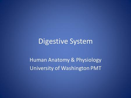 Human <strong>Anatomy</strong> & <strong>Physiology</strong> University of Washington PMT
