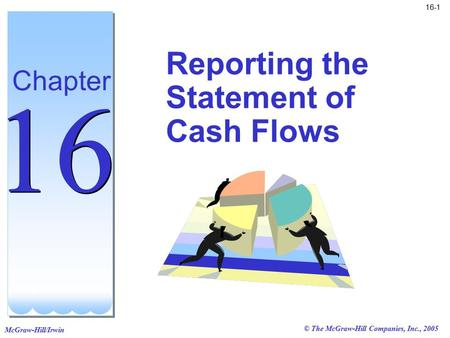 © The McGraw-Hill Companies, Inc., 2005 McGraw-Hill/Irwin 16-1 Reporting the Statement of Cash Flows Chapter 16.