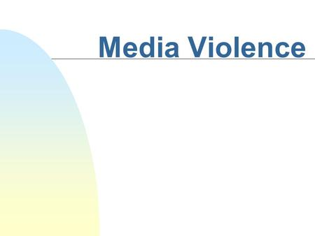 Media Violence Discussion Questions n How do you define media violence? (What actions constitute violence?) n Do you think there is too much, too little.