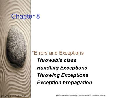 ©TheMcGraw-Hill Companies, Inc. Permission required for reproduction or display. COMPSCI 125 Spring 2005 Chapter 8  Errors and Exceptions Throwable class.