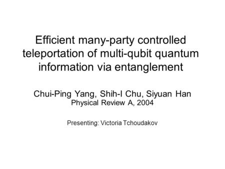 Efficient many-party controlled teleportation of multi-qubit quantum information via entanglement Chui-Ping Yang, Shih-I Chu, Siyuan Han Physical Review.