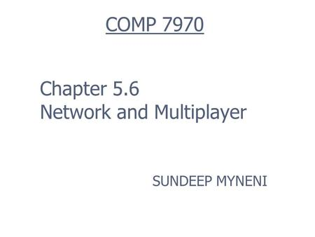Chapter 5.6 Network and Multiplayer SUNDEEP MYNENI COMP 7970.