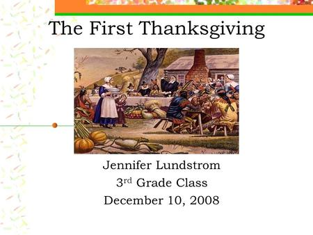 The First Thanksgiving Jennifer Lundstrom 3 rd Grade Class December 10, 2008.