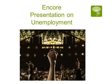 Encore Presentation on Unemployment. Additional types of unemployment  You remember the three types we talked about last time right Rubber Duck Boy?