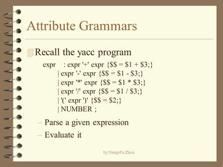 Attribute Grammars Recall the yacc program Parse a given expression