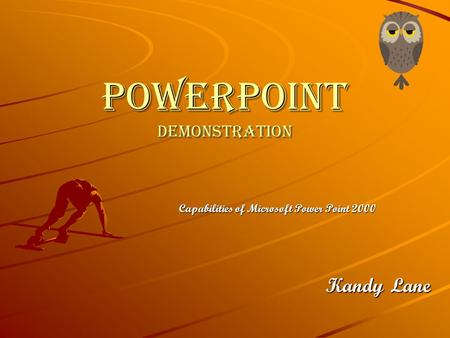 PowerPoint Demonstration Capabilities of Microsoft Power Point 2000 Kandy Lane.