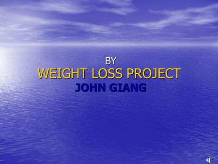 WEIGHT LOSS PROJECT BY JOHN GIANG Why Diet? Diet Improve Your Health Look Great Increase Self Confidence.