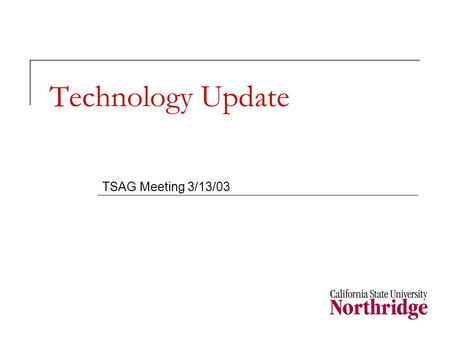 Technology Update TSAG Meeting 3/13/03. Announcements: Disaster Recovery Test:[Bill]  (2/18-19) Networking Infrastructure: DNS, DHCP, Authentication.