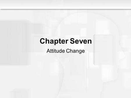 Social Psychology Alive, Breckler/Olson/Wiggins Chapter 7 Chapter Seven Attitude Change.