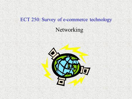 ECT 250: Survey of e-commerce technology Networking.