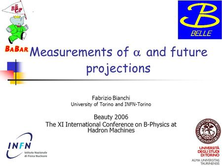 Measurements of  and future projections Fabrizio Bianchi University of Torino and INFN-Torino Beauty 2006 The XI International Conference on B-Physics.