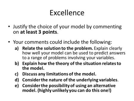 Excellence Justify the choice of your model by commenting on at least 3 points. Your comments could include the following: a)Relate the solution to the.