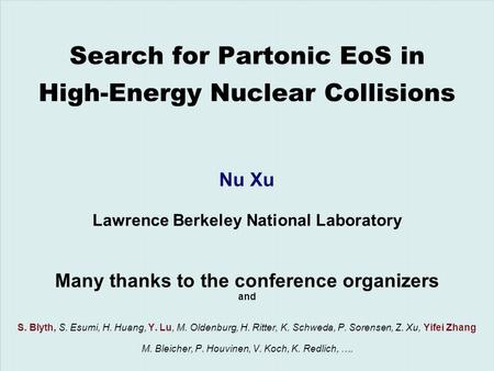 Nu XuInternational Conference on Strangeness in Quark Matter, UCLA, March 26 - 31, 20061/20 Search for Partonic EoS in High-Energy Nuclear Collisions Nu.