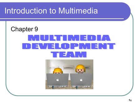 1 1 Introduction to Multimedia Chapter 9. 2 Objectives Get to know the phases of MM production. Get to know the team members in MM development.