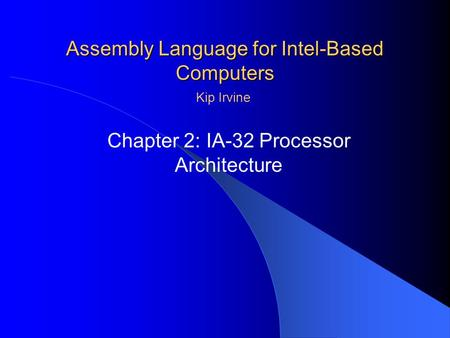 Assembly Language for Intel-Based Computers Chapter 2: IA-32 Processor Architecture Kip Irvine.