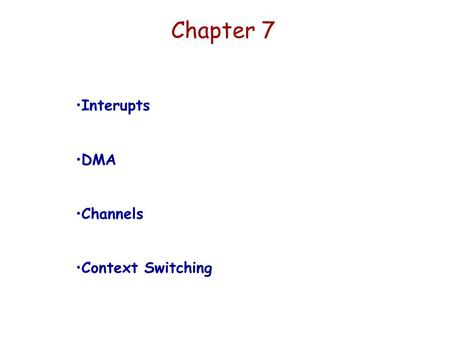Chapter 7 Interupts DMA Channels Context Switching.