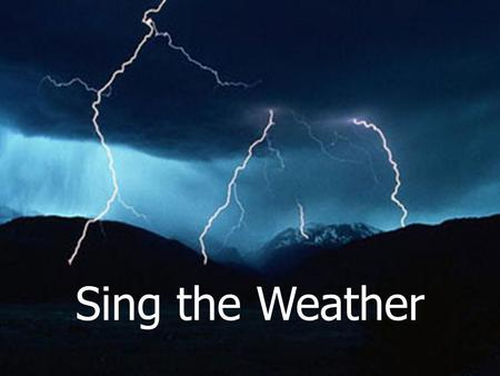 Sing the Weather. There was a day when it was sticky And humid was the weather.