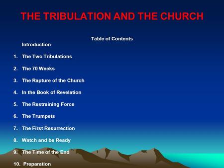 THE TRIBULATION AND THE CHURCH Table <strong>of</strong> Contents Introduction 1.The Two Tribulations 2.The 70 Weeks 3.The Rapture <strong>of</strong> the Church 4.In the Book <strong>of</strong> Revelation.