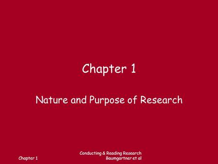 Chapter 1 Conducting & Reading Research Baumgartner et al Chapter 1 Nature and Purpose of Research.