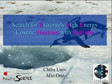 Search for Extremely-high Energy Cosmic Neutrino with IceCube Chiba Univ. Mio Ono.