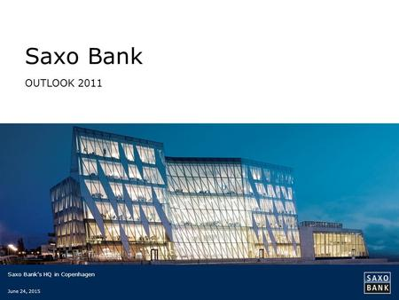 Saxo Bank OUTLOOK 2011 Saxo Bank's HQ in Copenhagen June 24, 2015.