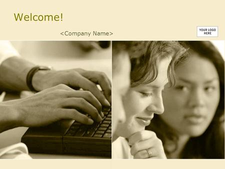 Welcome!. Agenda/Topics To Be Covered History of company/company vision Who's who Company policies Benefits Performance reviews Other resources Required.