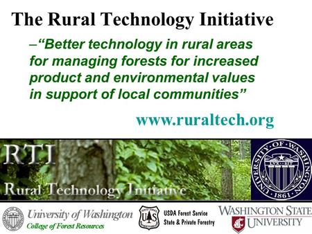 "The Rural Technology Initiative –""Better technology in rural areas for managing forests for increased product and environmental values in support of local."