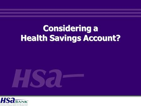 Considering a Health Savings Account?. 2 HSA (Health Savings Account) Eligibility  Covered by a qualified high-deductible health plan (HDHP)  Not covered.