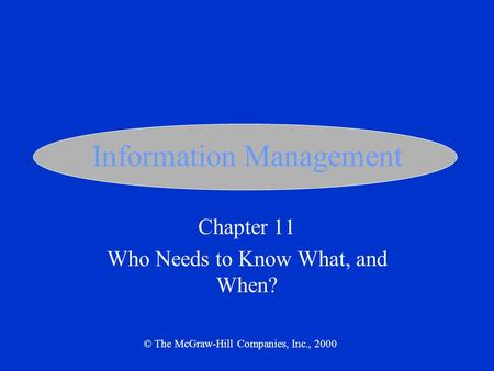 Information Management Chapter 11 Who Needs to Know What, and When? © The McGraw-Hill Companies, Inc., 2000.