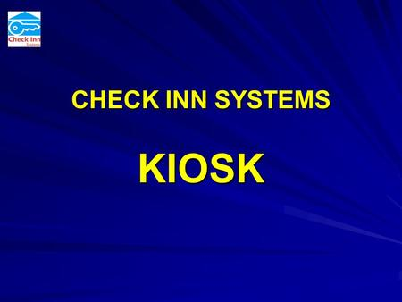 CHECK INN SYSTEMS KIOSK. CHECK INN SYSTEMS CHECKING IN HAS BECOME A ROUTINE TRANSACTION ATM's PUBLIC TRANSPORT DOMESTIC AIRPORTS.