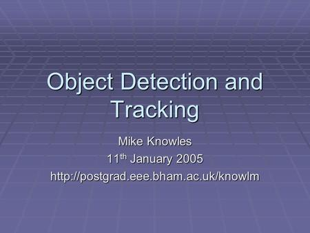 Object Detection and Tracking Mike Knowles 11 th January 2005