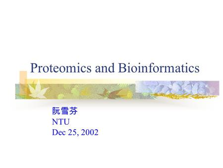 Proteomics and Bioinformatics 阮雪芬 NTU Dec 25, 2002.