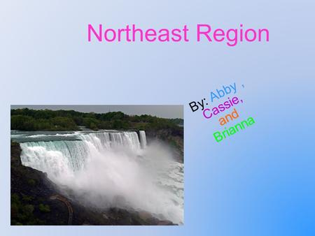 Northeast Region By: Abby, Cassie, and Brianna. Geography -They have oceans, lakes, mountains. -There are cities surrounded by water and beaches. - People.