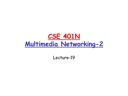 "CSE 401N Multimedia Networking-2 Lecture-19. Improving QOS in IP Networks Thus far: ""making the best of best effort"" Future: next generation Internet."
