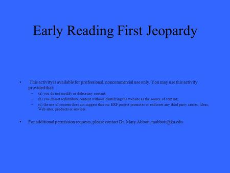 Early Reading First Jeopardy This activity is available for professional, noncommercial use only. You may use this activity provided that: –(a) you do.
