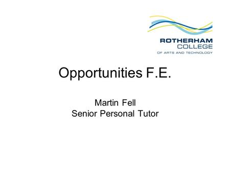 Opportunities F.E. Martin Fell Senior Personal Tutor.