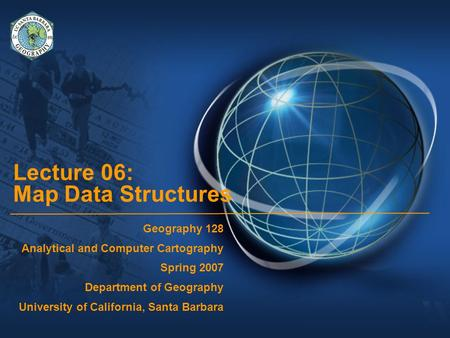 Lecture 06: Map Data Structures Geography 128 Analytical and Computer Cartography Spring 2007 Department of Geography University of California, Santa Barbara.