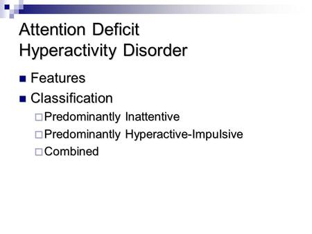 Attention Deficit Hyperactivity Disorder Features Classification PPPPredominantly Inattentive PPPPredominantly Hyperactive-Impulsive CCCCombined.