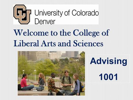Welcome to the College of Liberal Arts and Sciences Advising 1001.