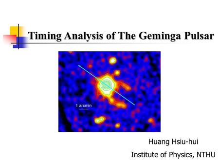 Timing Analysis of The Geminga Pulsar Huang Hsiu-hui Institute of Physics, NTHU.