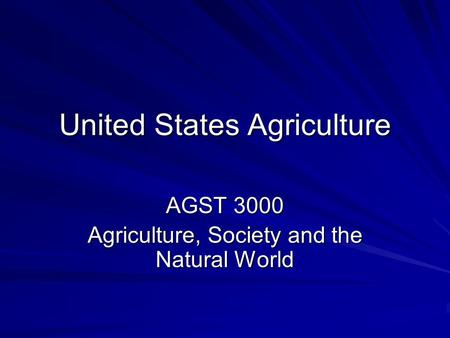 United States Agriculture AGST 3000 Agriculture, Society and the Natural World.