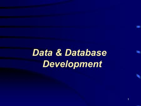 1 Data & Database Development. 2 Data File Bit Byte Field Record File Database Entity Attribute Key field Key file management concepts include:
