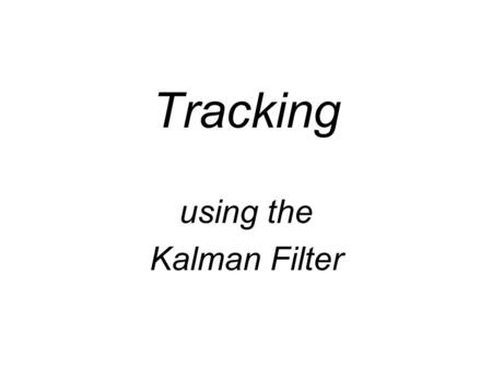 Tracking using the Kalman Filter. Point Tracking Estimate the location of a given point along a sequence of images. (x 0,y 0 ) (x n,y n )