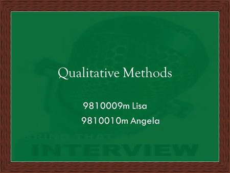 Qualitative Methods 9810009m Lisa 9810010m Angela.